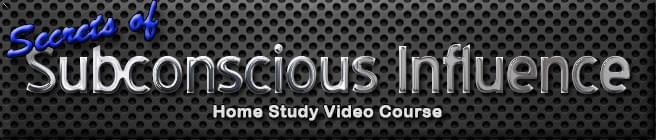 Secrets of Subconscious Influence Home Study